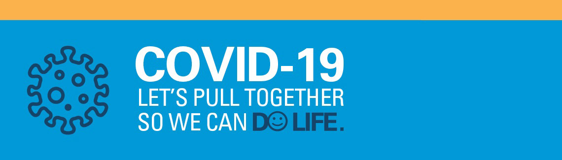 COVID-19 Let's pull together so we can Do Life.
